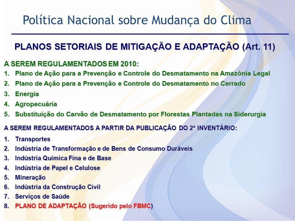 PLANOS SETORIAIS DE MITIGAÇÃO E ADAPTAÇÃO (Art. 11) A SEREM REGULAMENTADOS EM 2010: 1.Plano de Ação para a Prevenção e Controle do Desmatamento na Ama