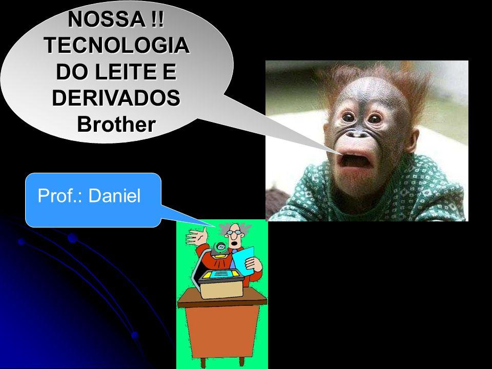 Prof.: Daniel NOSSA !! TECNOLOGIA DO LEITE E DERIVADOS Brother