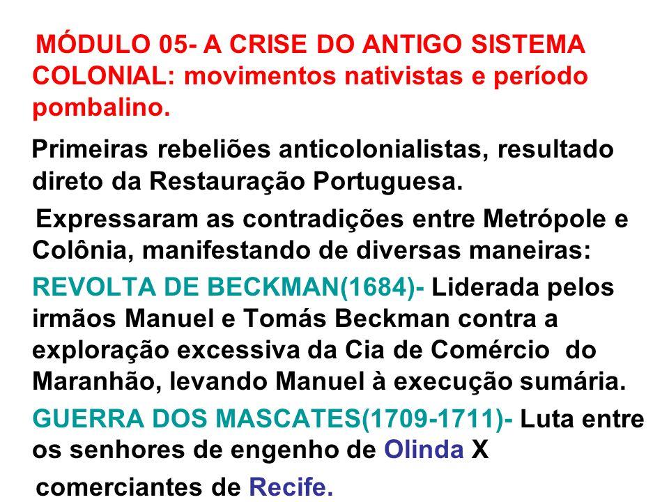MÓDULO 05- A CRISE DO ANTIGO SISTEMA COLONIAL: movimentos nativistas e período pombalino. Primeiras rebeliões anticolonialistas, resultado direto da R
