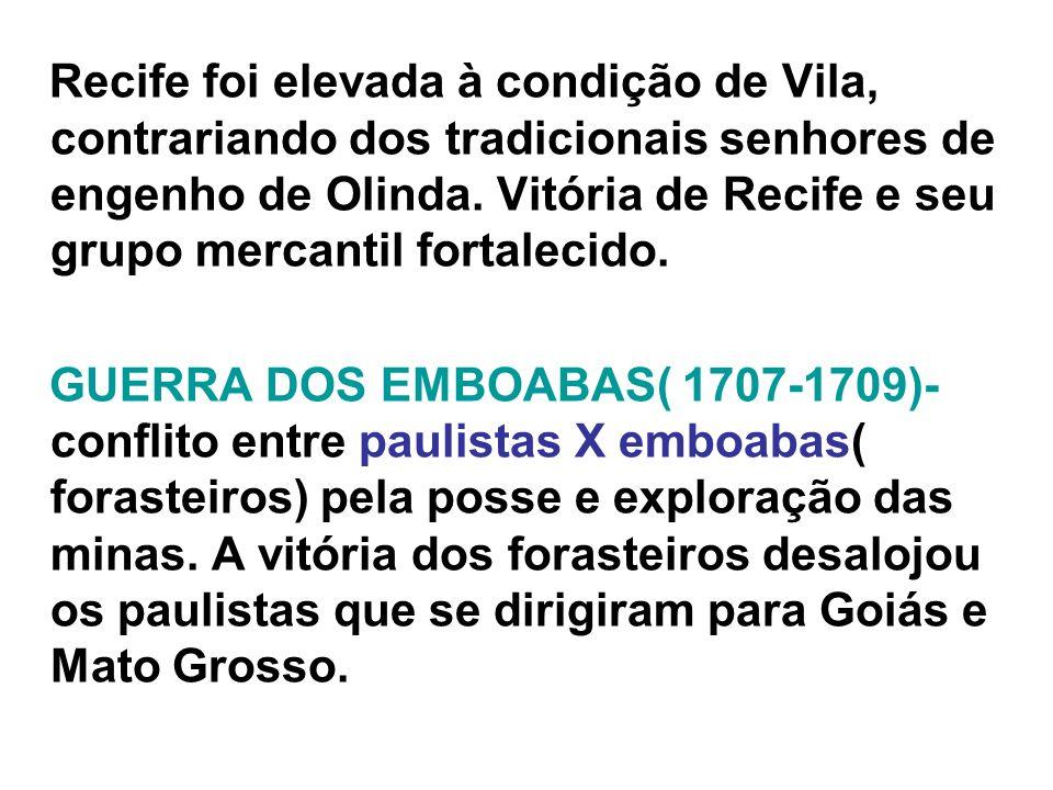 Recife foi elevada à condição de Vila, contrariando dos tradicionais senhores de engenho de Olinda. Vitória de Recife e seu grupo mercantil fortalecid
