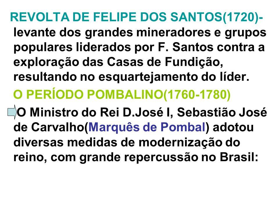 REVOLTA DE FELIPE DOS SANTOS(1720)- levante dos grandes mineradores e grupos populares liderados por F. Santos contra a exploração das Casas de Fundiç