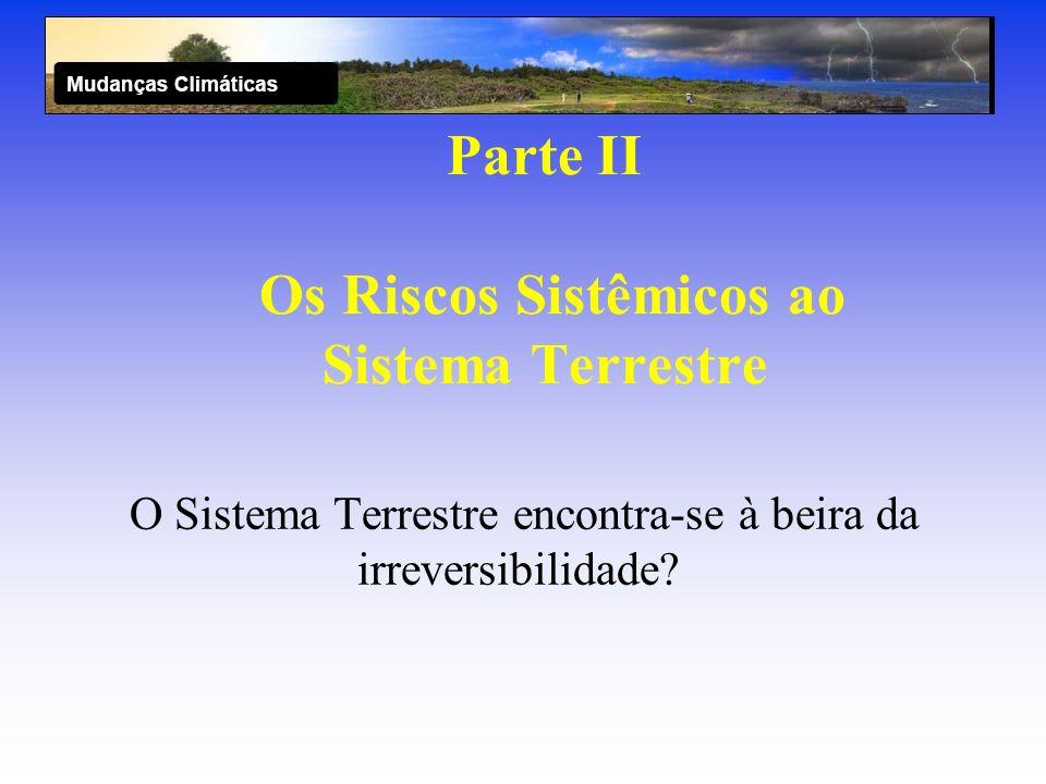 Parte II Os Riscos Sistêmicos ao Sistema Terrestre O Sistema Terrestre encontra-se à beira da irreversibilidade?