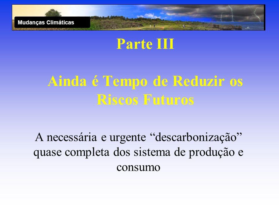 Parte III Ainda é Tempo de Reduzir os Riscos Futuros A necessária e urgente descarbonização quase completa dos sistema de produção e consumo