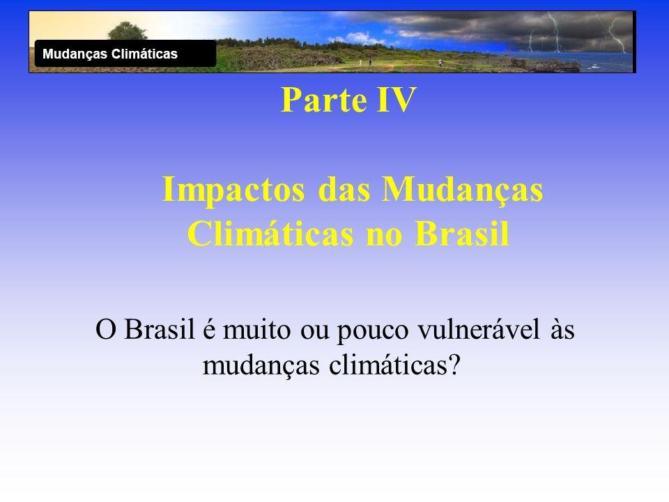 Parte IV Impactos das Mudanças Climáticas no Brasil O Brasil é muito ou pouco vulnerável às mudanças climáticas?