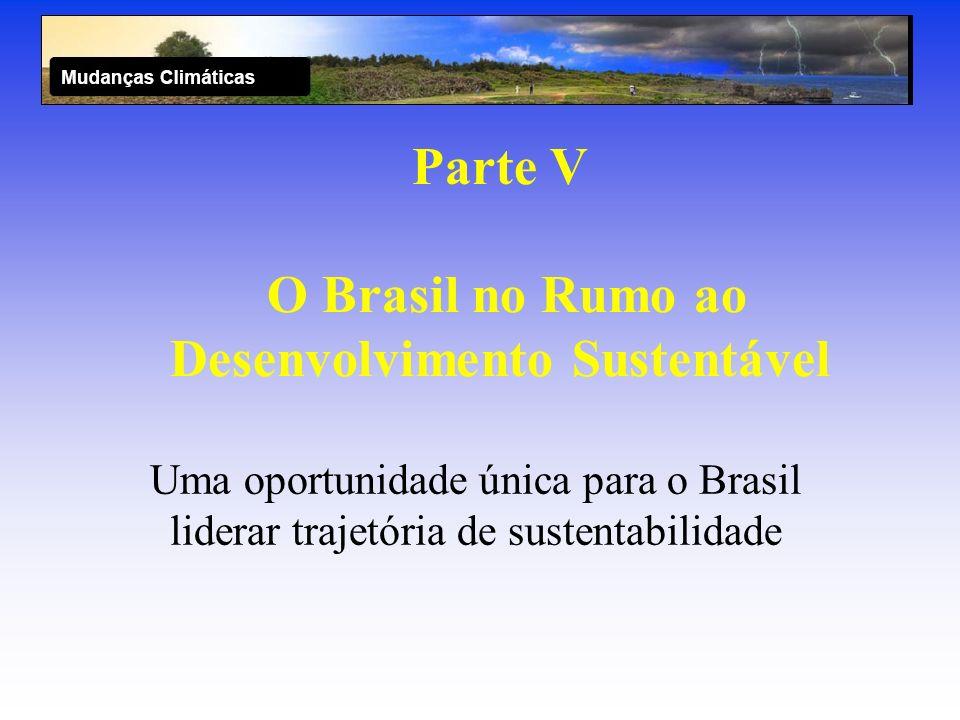 Parte V O Brasil no Rumo ao Desenvolvimento Sustentável Uma oportunidade única para o Brasil liderar trajetória de sustentabilidade