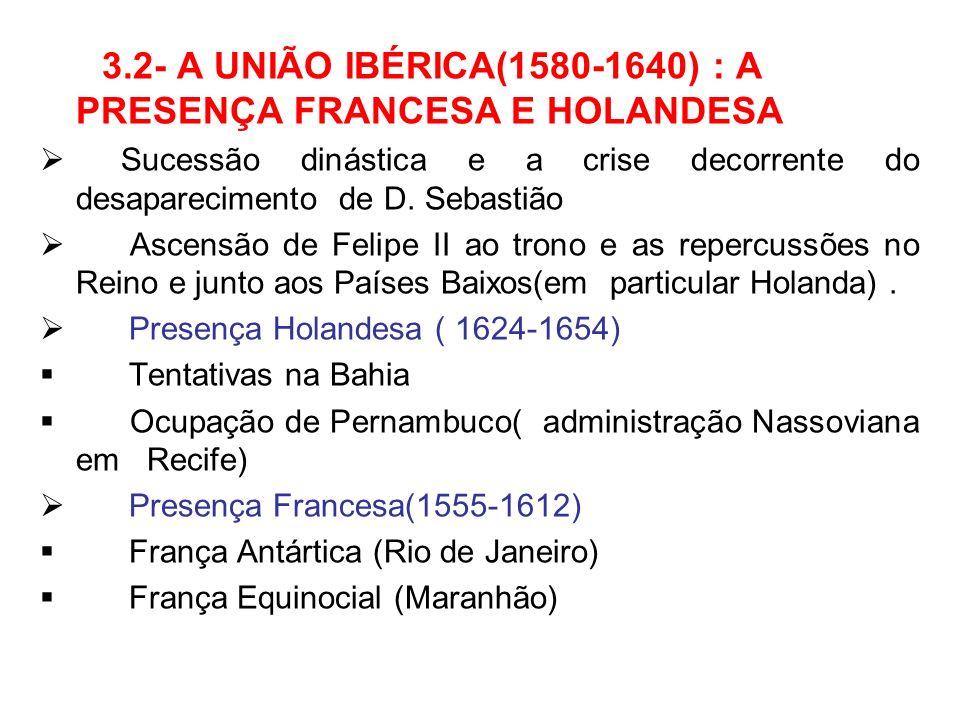 3.2- A UNIÃO IBÉRICA(1580-1640) : A PRESENÇA FRANCESA E HOLANDESA Sucessão dinástica e a crise decorrente do desaparecimento de D. Sebastião Ascensão