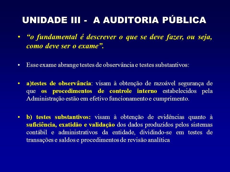 UNIDADE III - A AUDITORIA PÚBLICA o fundamental é descrever o que se deve fazer, ou seja, como deve ser o exame. Esse exame abrange testes de observân