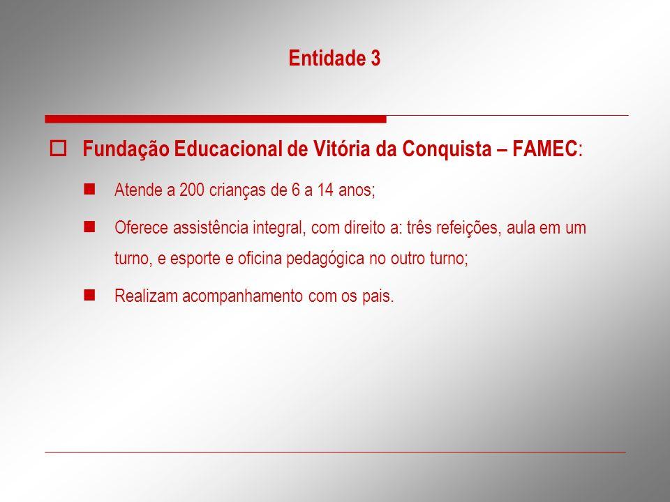 Entidade 3 Fundação Educacional de Vitória da Conquista – FAMEC : Atende a 200 crianças de 6 a 14 anos; Oferece assistência integral, com direito a: t