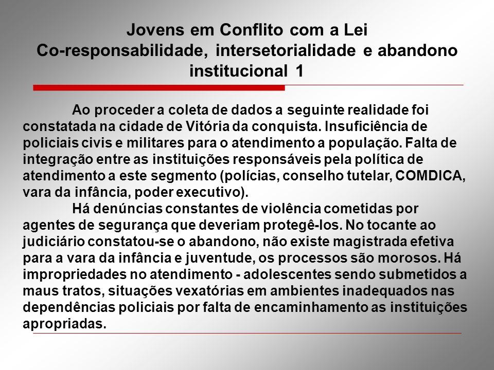 Jovens em Conflito com a Lei Co-responsabilidade, intersetorialidade e abandono institucional 1 Ao proceder a coleta de dados a seguinte realidade foi
