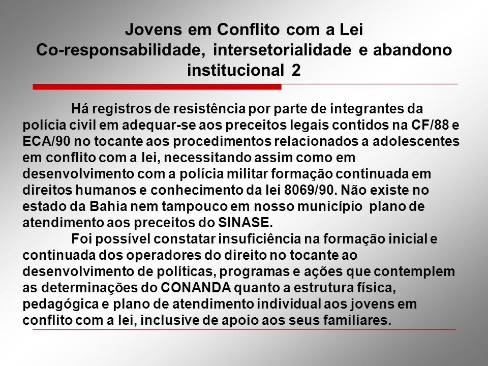 Jovens em Conflito com a Lei Co-responsabilidade, intersetorialidade e abandono institucional 2 Há registros de resistência por parte de integrantes d