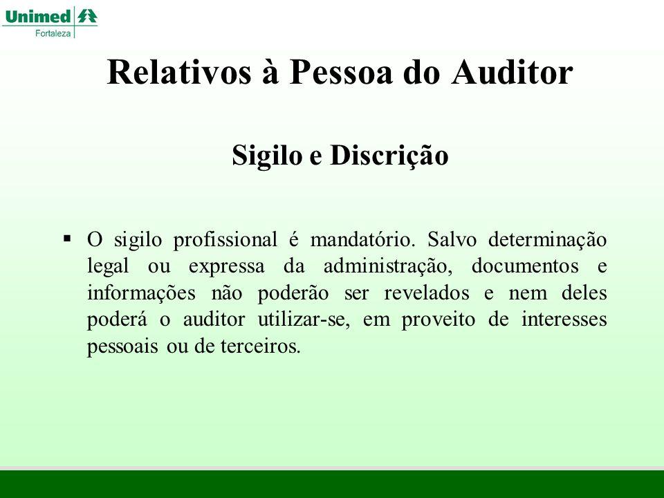 Relativos à Pessoa do Auditor Sigilo e Discrição O sigilo profissional é mandatório. Salvo determinação legal ou expressa da administração, documentos