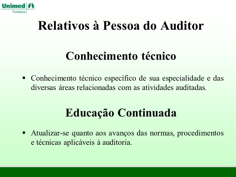 Relativos à Pessoa do Auditor Conhecimento técnico Educação Continuada Conhecimento técnico específico de sua especialidade e das diversas áreas relac