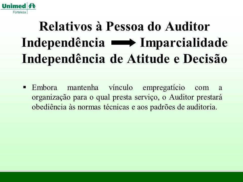 Relativos à Pessoa do Auditor Independência Imparcialidade Independência de Atitude e Decisão Embora mantenha vínculo empregatício com a organização p