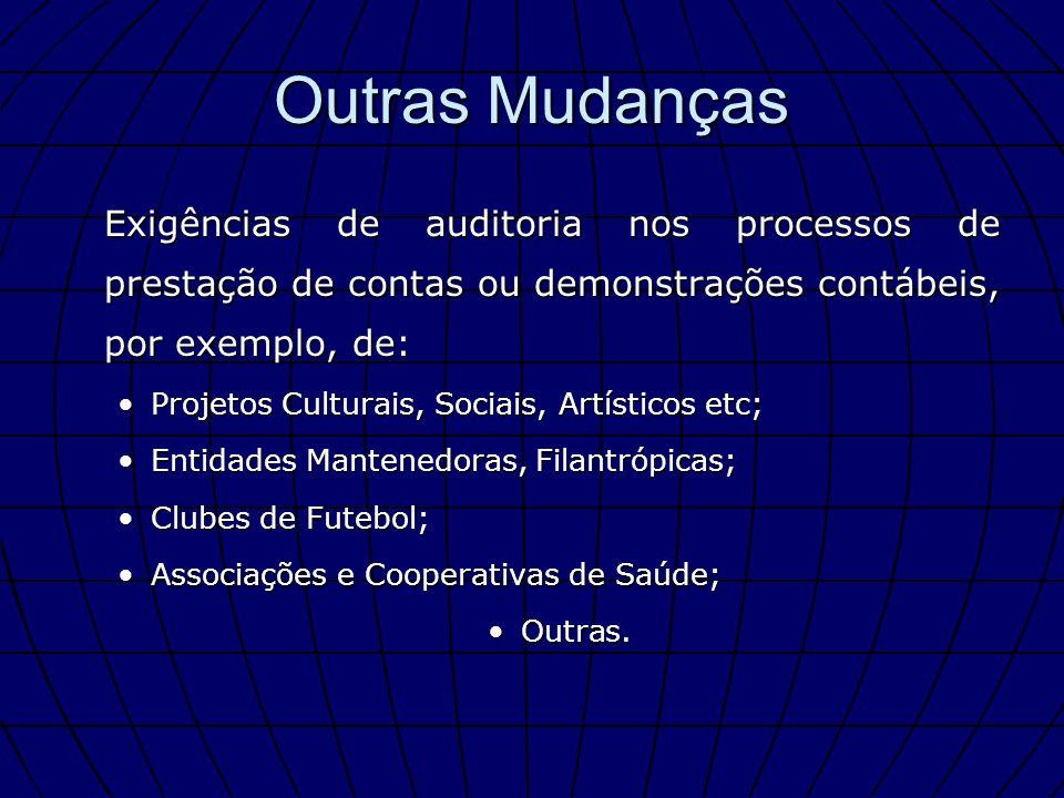 Outras Mudanças Exigências de auditoria nos processos de prestação de contas ou demonstrações contábeis, por exemplo, de: Projetos Culturais, Sociais,