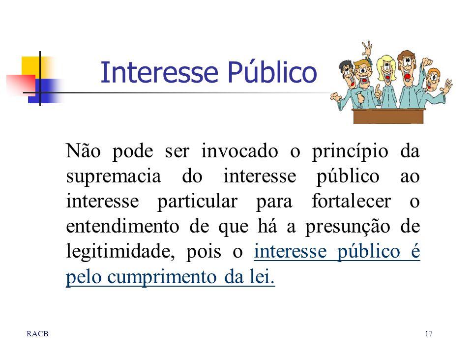 17RACB Interesse Público Não pode ser invocado o princípio da supremacia do interesse público ao interesse particular para fortalecer o entendimento d