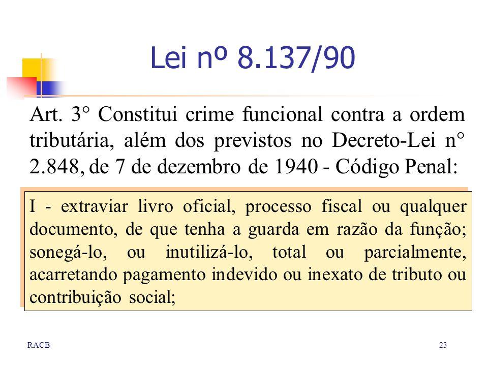 23RACB Lei nº 8.137/90 Art. 3° Constitui crime funcional contra a ordem tributária, além dos previstos no Decreto-Lei n° 2.848, de 7 de dezembro de 19