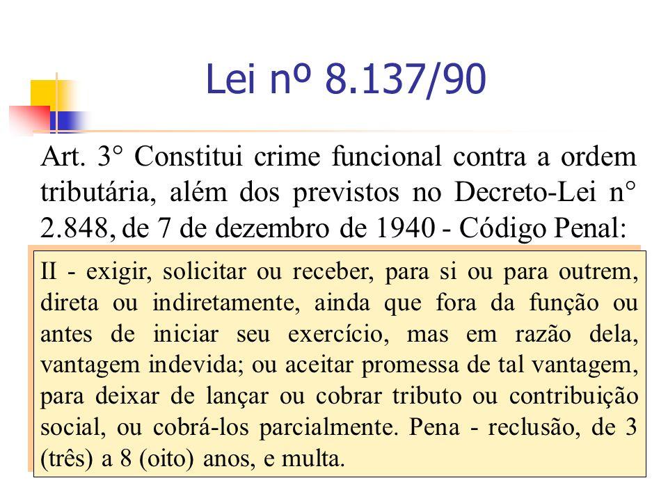 24RACB Lei nº 8.137/90 Art. 3° Constitui crime funcional contra a ordem tributária, além dos previstos no Decreto-Lei n° 2.848, de 7 de dezembro de 19