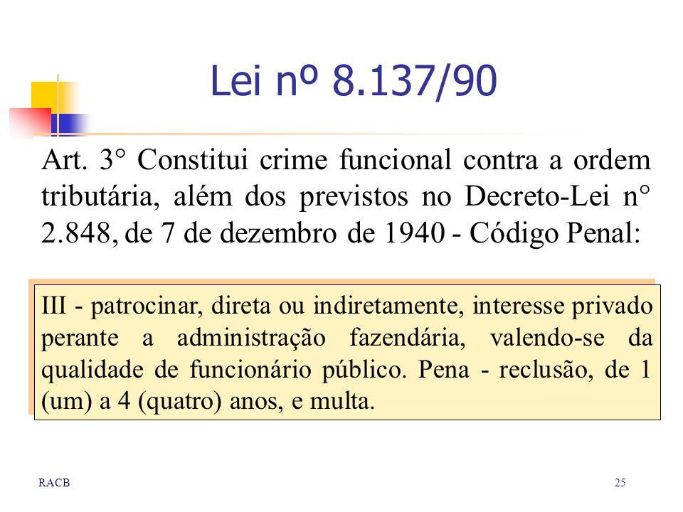 25RACB Lei nº 8.137/90 Art. 3° Constitui crime funcional contra a ordem tributária, além dos previstos no Decreto-Lei n° 2.848, de 7 de dezembro de 19