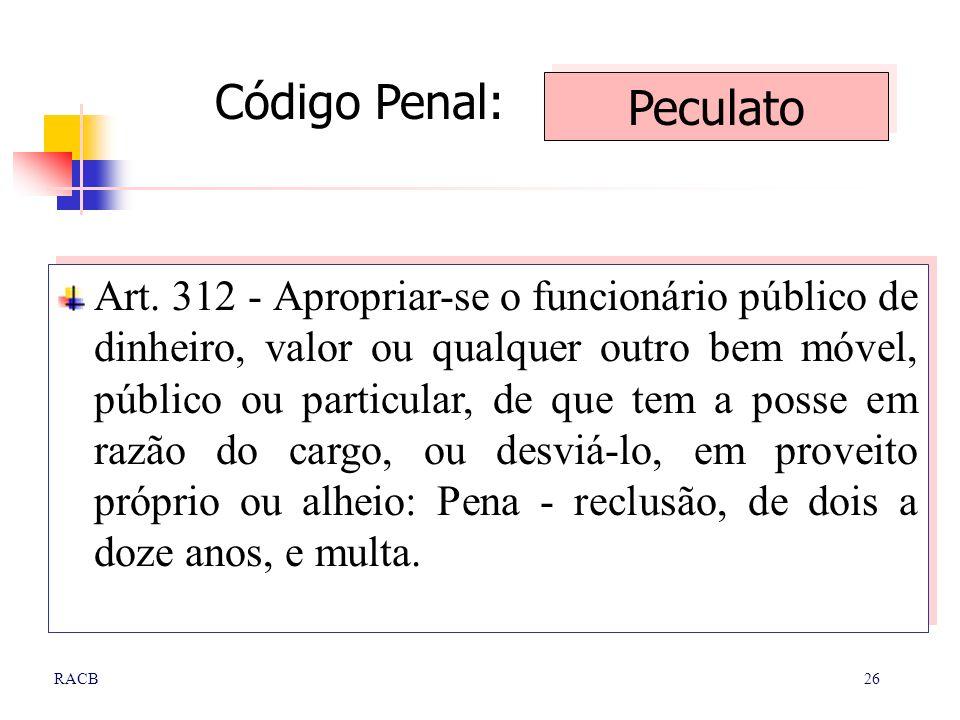 26RACB Art. 312 - Apropriar-se o funcionário público de dinheiro, valor ou qualquer outro bem móvel, público ou particular, de que tem a posse em razã