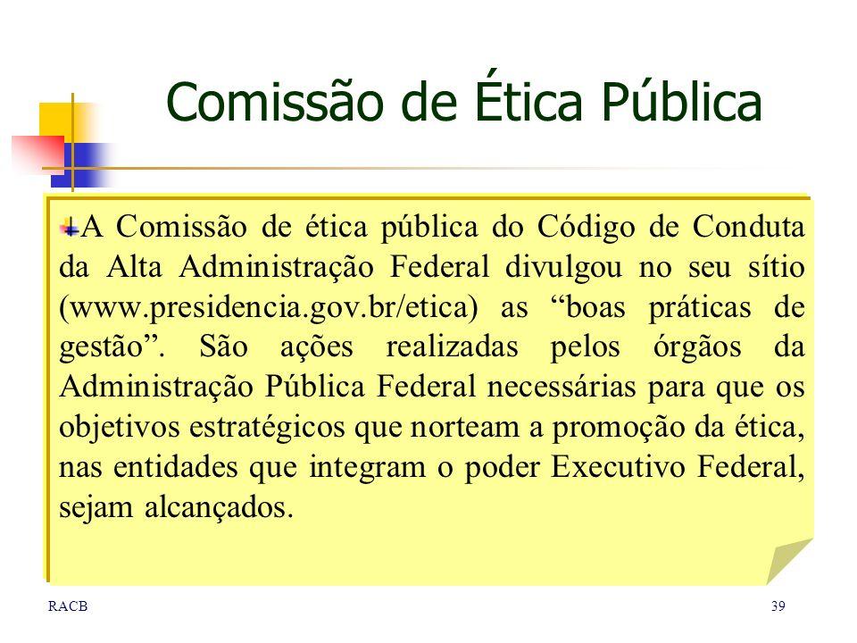 39RACB Comissão de Ética Pública A Comissão de ética pública do Código de Conduta da Alta Administração Federal divulgou no seu sítio (www.presidencia
