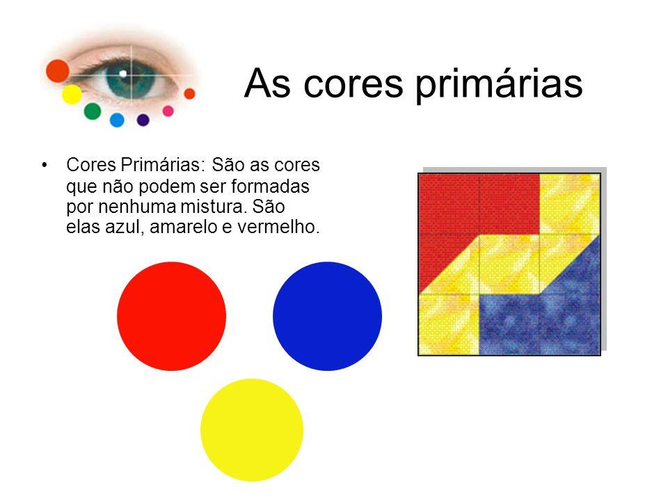 As cores primárias Cores Primárias: São as cores que não podem ser formadas por nenhuma mistura. São elas azul, amarelo e vermelho.