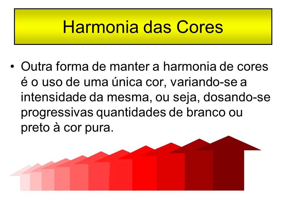 Harmonia das Cores Outra forma de manter a harmonia de cores é o uso de uma única cor, variando-se a intensidade da mesma, ou seja, dosando-se progres