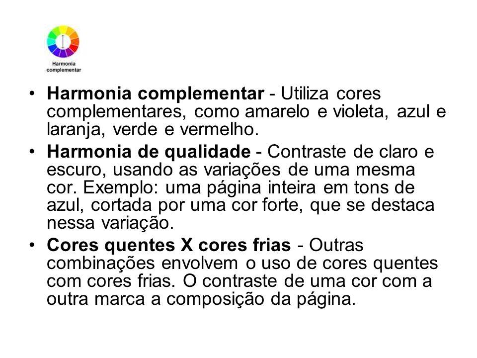 Harmonia complementar - Utiliza cores complementares, como amarelo e violeta, azul e laranja, verde e vermelho. Harmonia de qualidade - Contraste de c