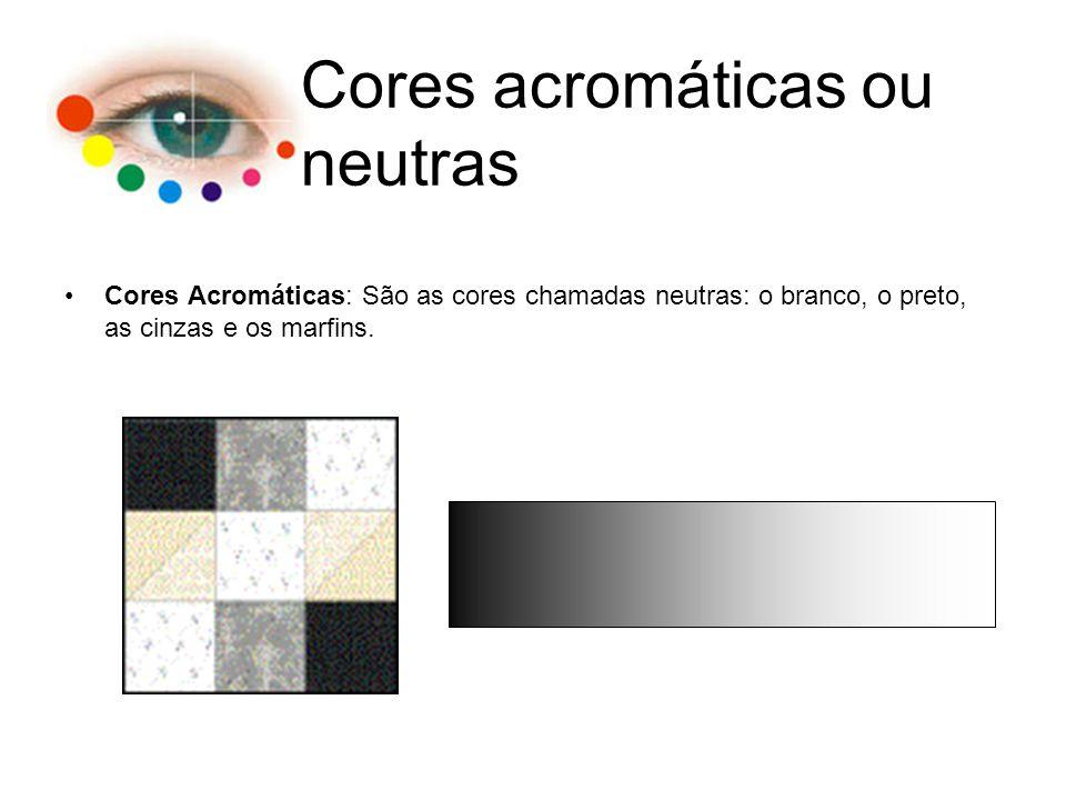 Cores Acromáticas: São as cores chamadas neutras: o branco, o preto, as cinzas e os marfins. Cores acromáticas ou neutras