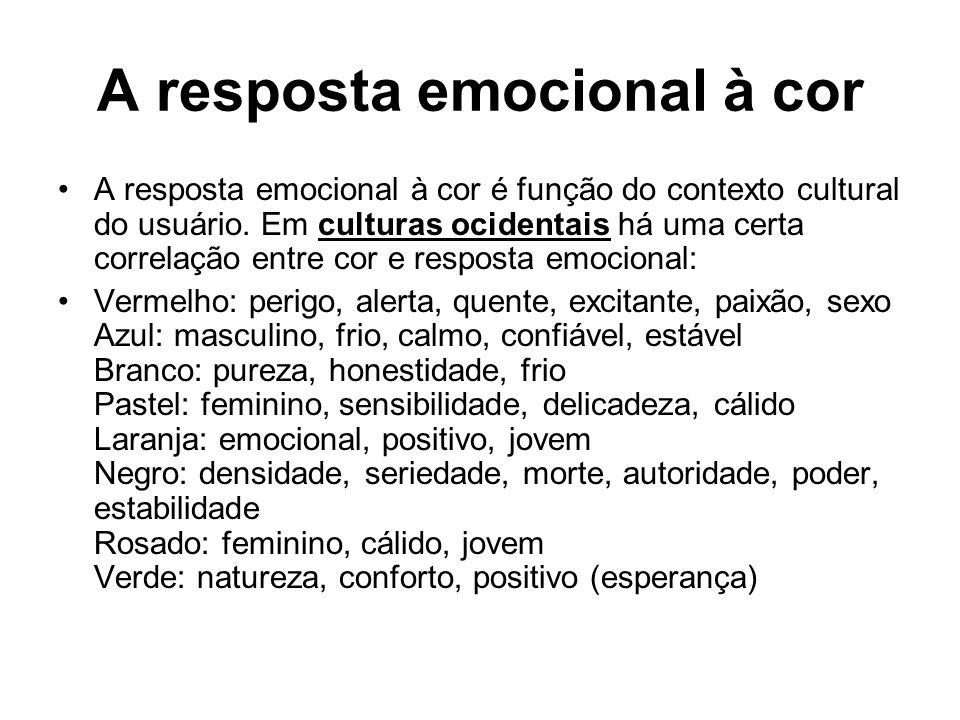 A resposta emocional à cor A resposta emocional à cor é função do contexto cultural do usuário. Em culturas ocidentais há uma certa correlação entre c