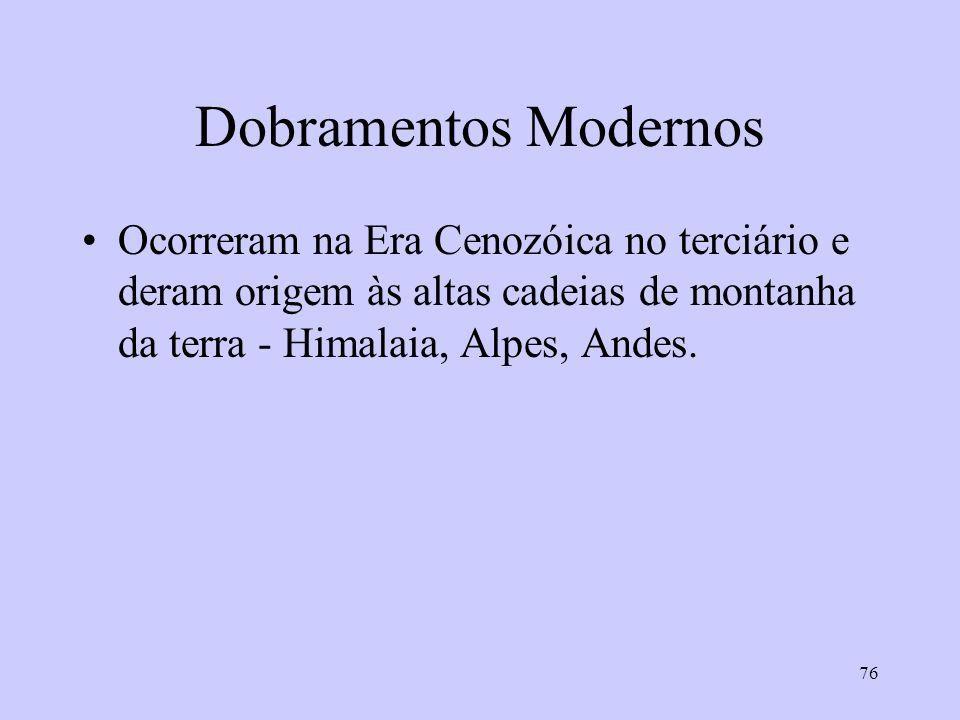 76 Dobramentos Modernos Ocorreram na Era Cenozóica no terciário e deram origem às altas cadeias de montanha da terra - Himalaia, Alpes, Andes.