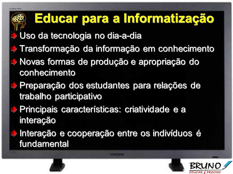 Educar para a Informatização Uso da tecnologia no dia-a-dia Transformação da informação em conhecimento Novas formas de produção e apropriação do conh