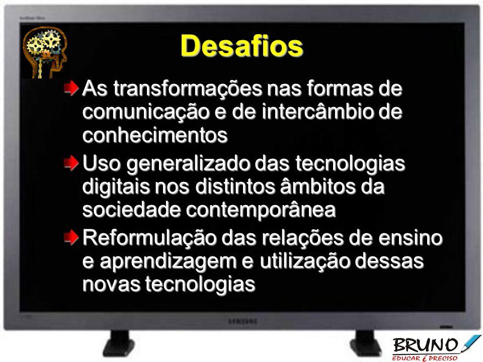 Desafios As transformações nas formas de comunicação e de intercâmbio de conhecimentos Uso generalizado das tecnologias digitais nos distintos âmbitos