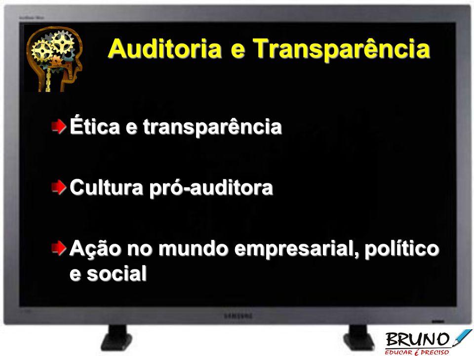 Auditoria e Transparência Ética e transparência Cultura pró-auditora Ação no mundo empresarial, político e social
