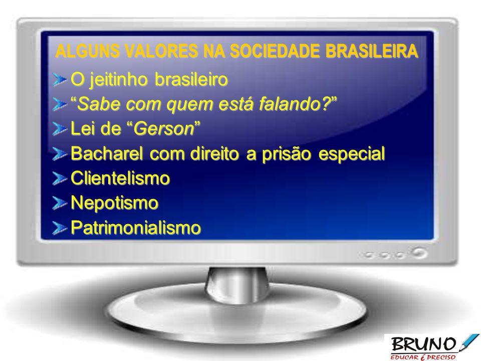 ALGUNS VALORES NA SOCIEDADE BRASILEIRA O jeitinho brasileiro Sabe com quem está falando?Sabe com quem está falando? Lei de Gerson Bacharel com direito