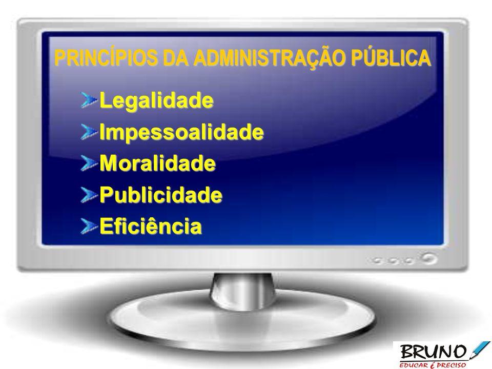 PRINCÍPIOS DA ADMINISTRAÇÃO PÚBLICA LegalidadeImpessoalidadeMoralidadePublicidadeEficiência