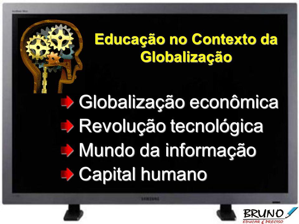 Educação no Contexto da Globalização Globalização econômica Globalização econômica Revolução tecnológica Revolução tecnológica Mundo da informação Mundo da informação Capital humano Capital humano