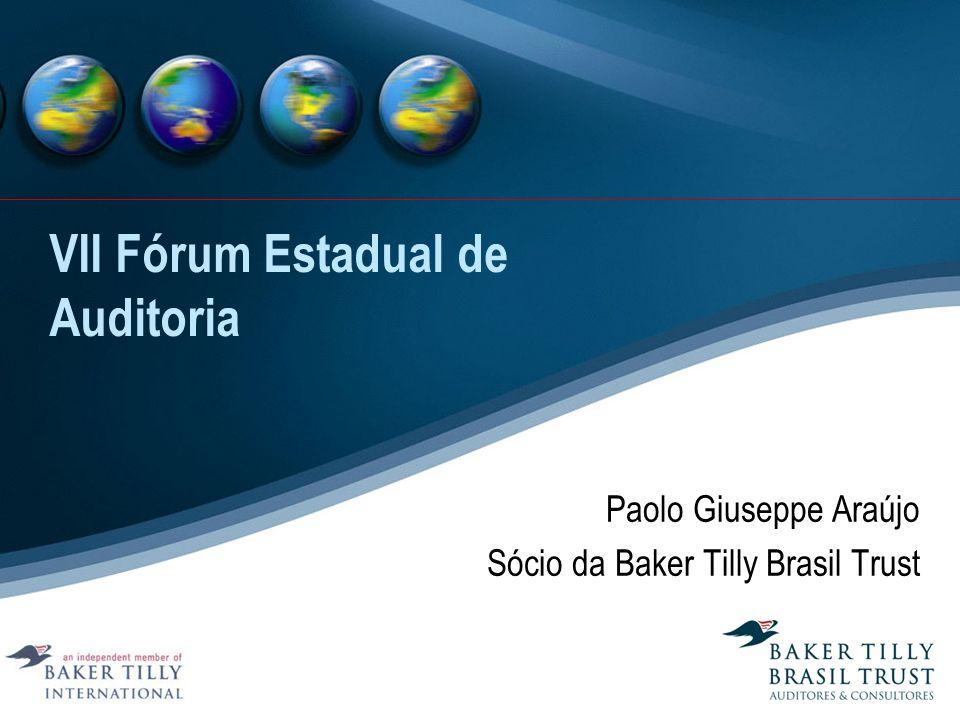 VII Fórum Estadual de Auditoria Paolo Giuseppe Araújo Sócio da Baker Tilly Brasil Trust