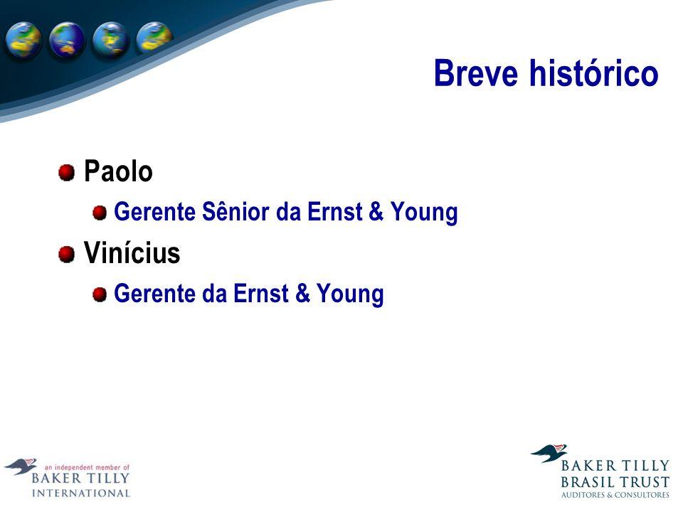 Breve histórico Paolo Gerente Sênior da Ernst & Young Vinícius Gerente da Ernst & Young