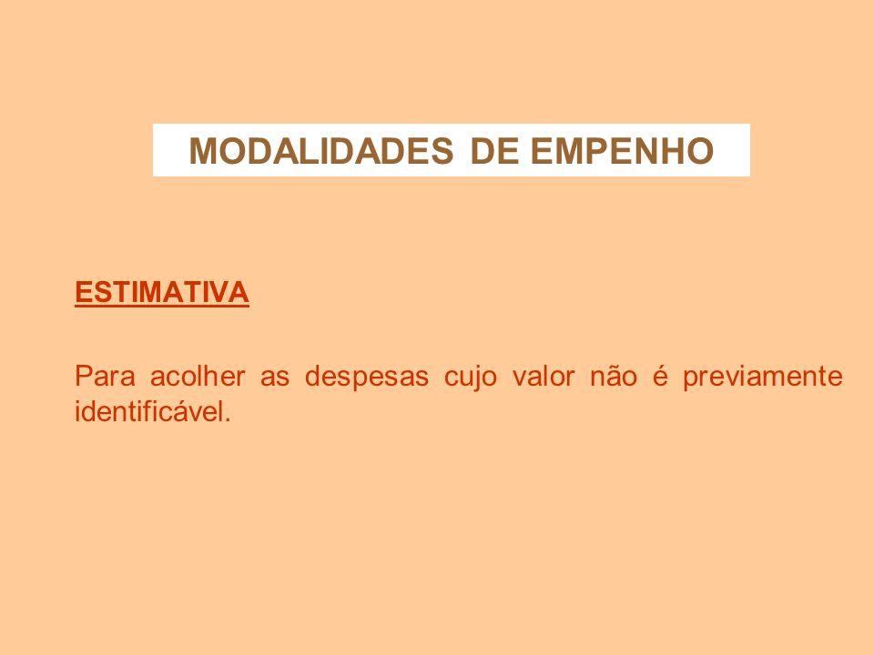 MODALIDADES DE EMPENHO GLOBAL Para atender às despesas com montante previamente conhecido, cujo pagamento ocorrerá de forma parcelada.