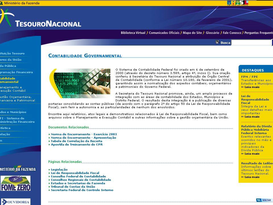 Contabilidade Federal O Sistema de Contabilidade Federal tem por finalidade registrar os atos e fatos relacionados com a administração orçamentária, f