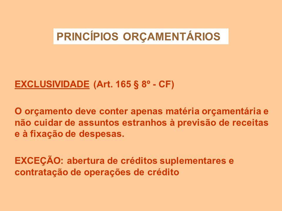 UNIVERSALIDADE (art. 2º, 3º e 4º - Lei 4.320/64): O orçamento deve conter todas as receitas e todas as despesas referentes aos Poderes da União, seus