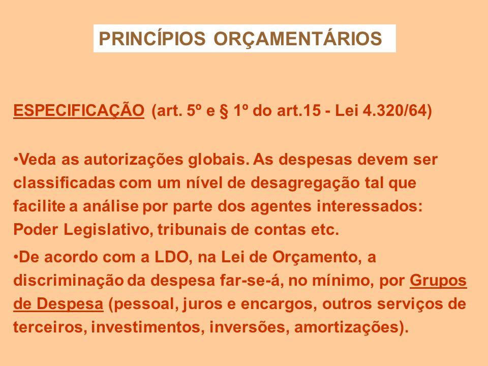 PRINCÍPIOS ORÇAMENTÁRIOS EXCLUSIVIDADE (Art. 165 § 8º - CF) O orçamento deve conter apenas matéria orçamentária e não cuidar de assuntos estranhos à p