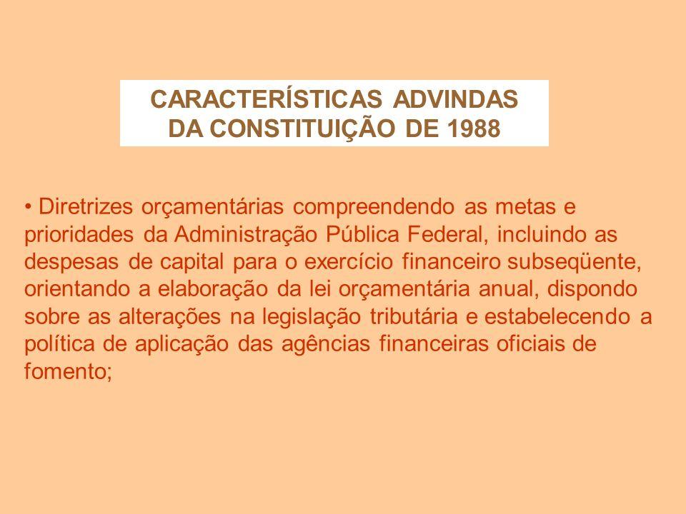 CARACTERÍSTICAS ADVINDAS DA CONSTITUIÇÃO DE 1988 Ênfase na integração planejamento-orçamento; Existência de 3 documentos de Planejamento/Orçamento: a)