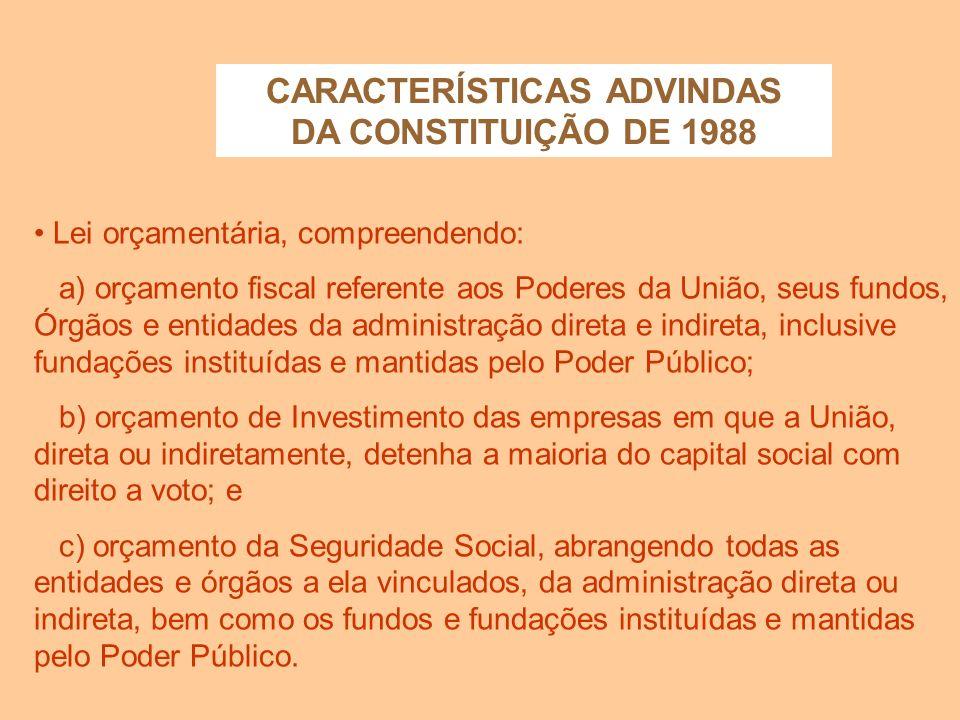 CARACTERÍSTICAS ADVINDAS DA CONSTITUIÇÃO DE 1988 Diretrizes orçamentárias compreendendo as metas e prioridades da Administração Pública Federal, inclu