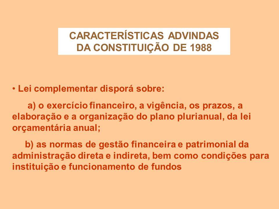 CARACTERÍSTICAS ADVINDAS DA CONSTITUIÇÃO DE 1988 Lei orçamentária, compreendendo: a) orçamento fiscal referente aos Poderes da União, seus fundos, Órg