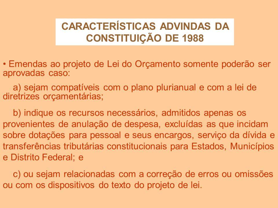 CARACTERÍSTICAS ADVINDAS DA CONSTITUIÇÃO DE 1988 Lei complementar disporá sobre: a) o exercício financeiro, a vigência, os prazos, a elaboração e a or