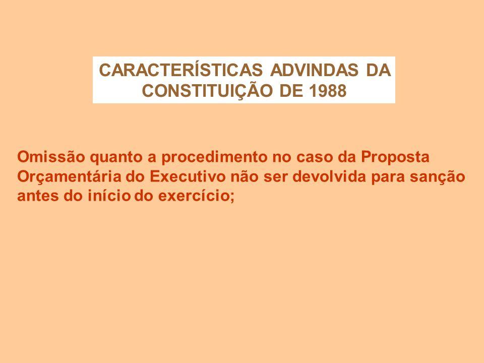 CARACTERÍSTICAS ADVINDAS DA CONSTITUIÇÃO DE 1988 Emendas ao projeto de Lei do Orçamento somente poderão ser aprovadas caso: a) sejam compatíveis com o