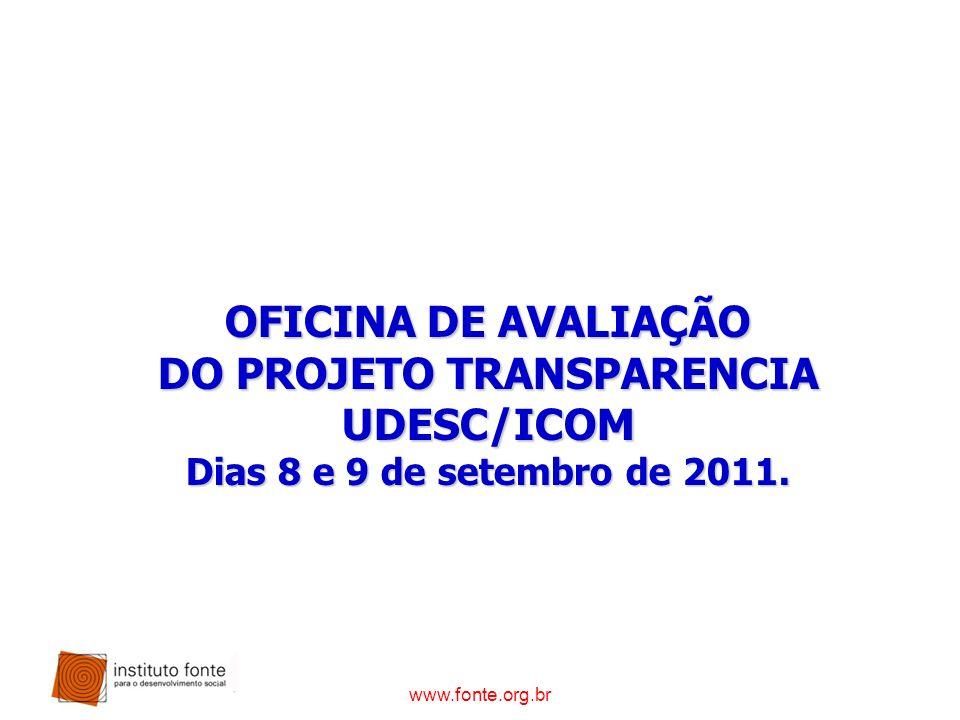 www.fonte.org.br OFICINA DE AVALIAÇÃO DO PROJETO TRANSPARENCIA UDESC/ICOM Dias 8 e 9 de setembro de 2011.