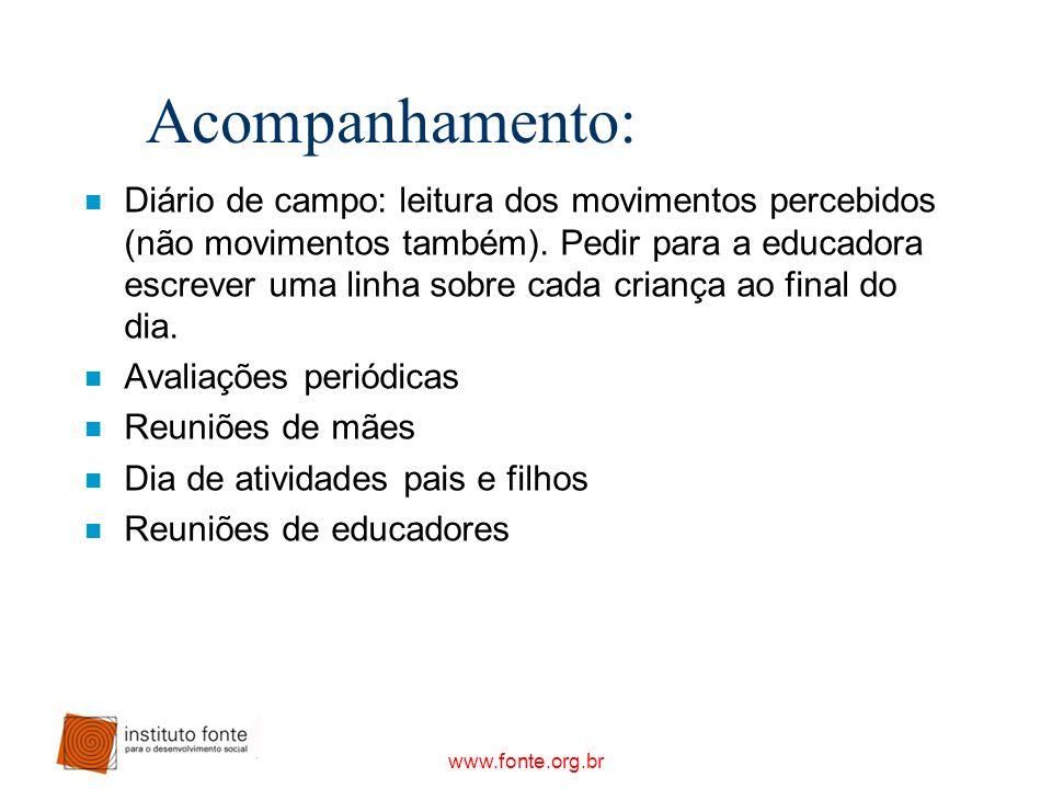www.fonte.org.br Acompanhamento: n Diário de campo: leitura dos movimentos percebidos (não movimentos também). Pedir para a educadora escrever uma lin
