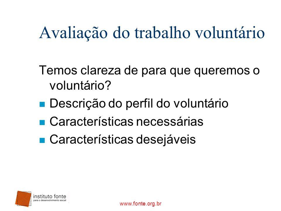 www.fonte.org.br Avaliação do trabalho voluntário Temos clareza de para que queremos o voluntário? n Descrição do perfil do voluntário n Característic